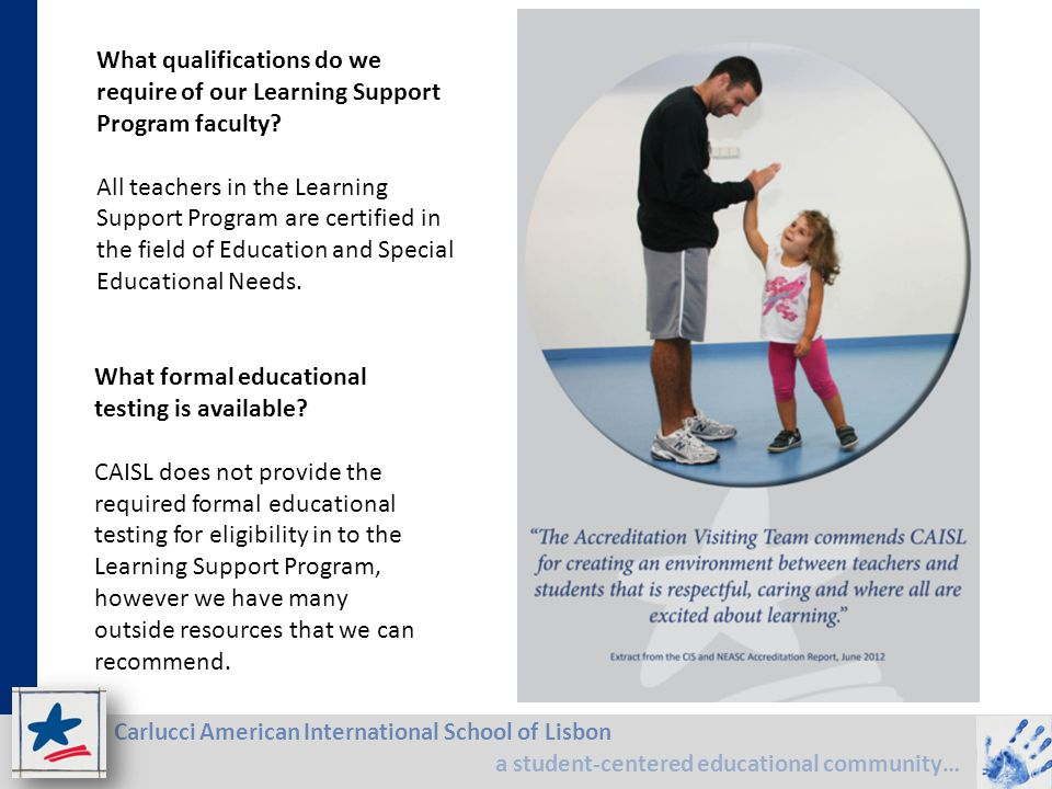 Carlucci American International School of Lisbon a student-centered educational community… What qualifications do we require of our Learning Support P
