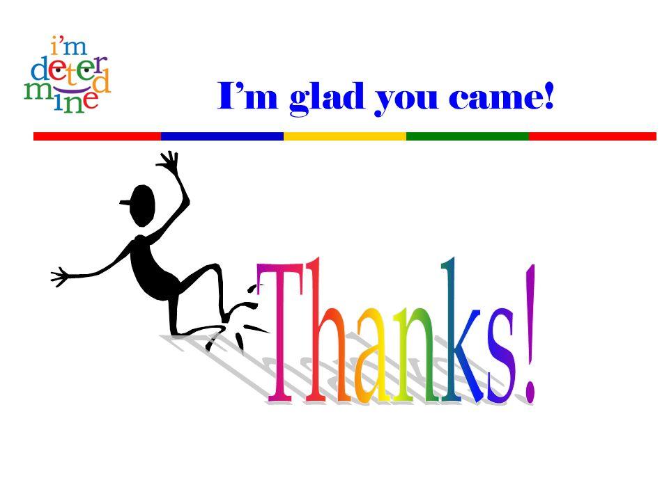 I'm glad you came!