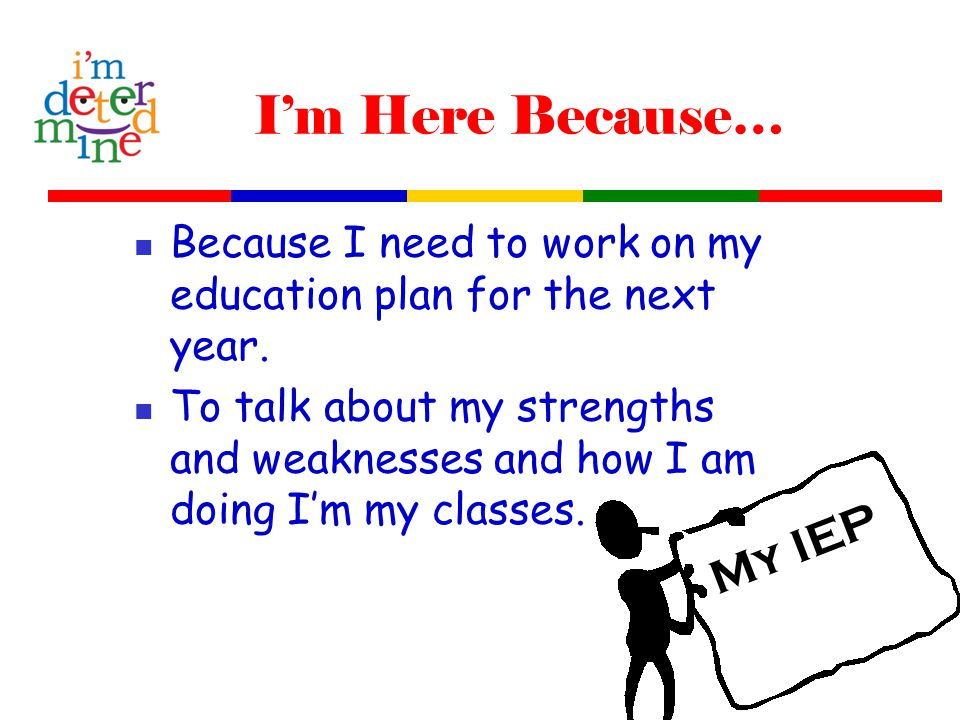I'm Here Because… Because I need to work on my education plan for the next year.