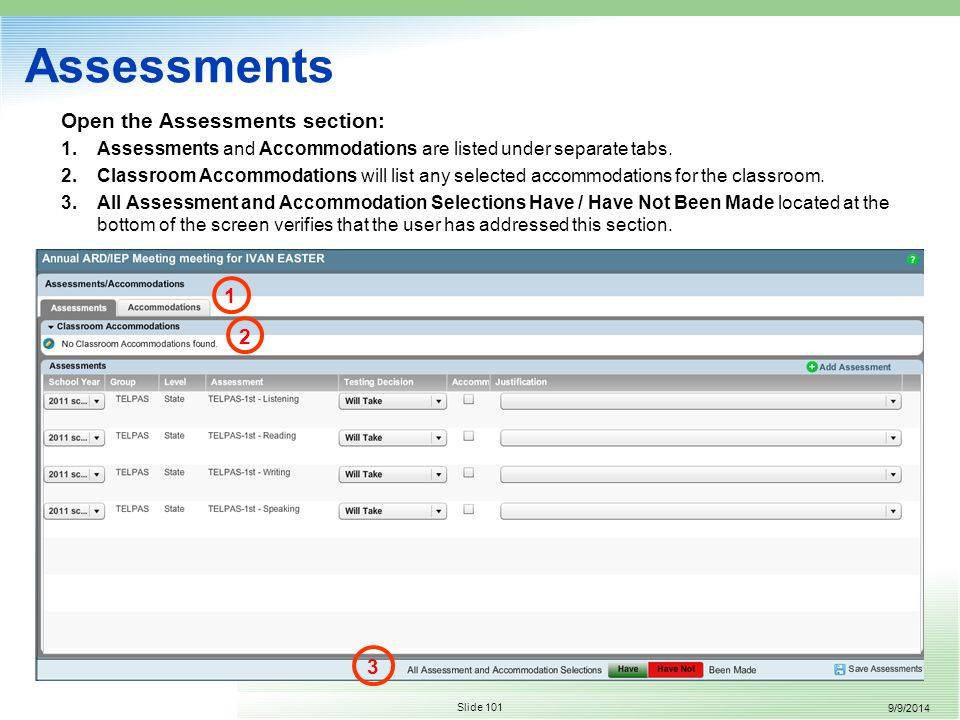 9/9/2014 Slide 101 Assessments Open the Assessments section: 1.Assessments and Accommodations are listed under separate tabs.