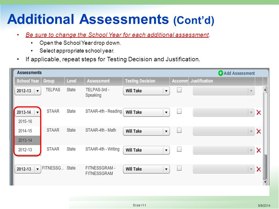 9/9/2014 Slide 111 Additional Assessments (Cont'd) Be sure to change the School Year for each additional assessment.