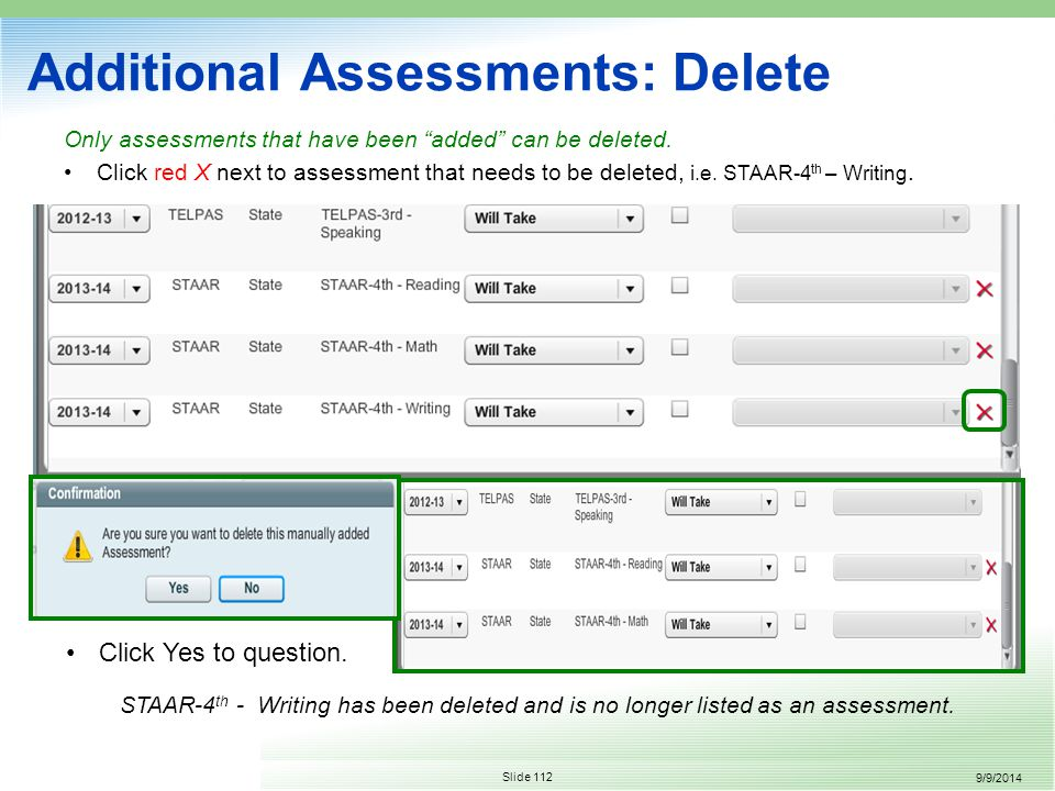 9/9/2014 Slide 112 Additional Assessments: Delete Only assessments that have been added can be deleted.