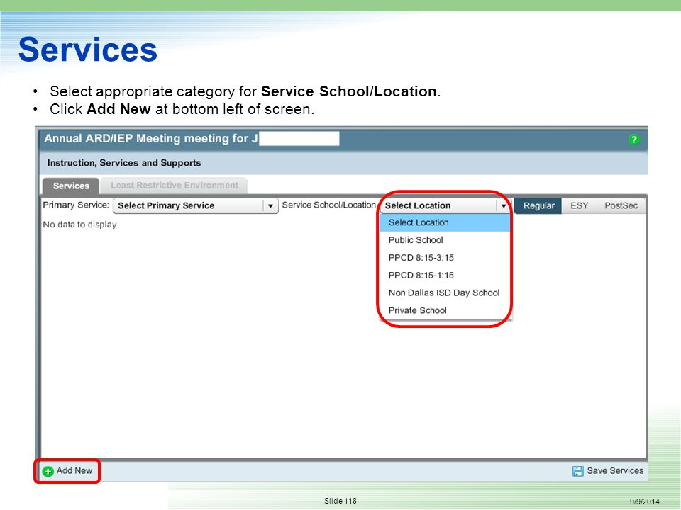 9/9/2014 Slide 118 Services Select appropriate category for Service School/Location.