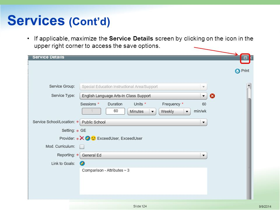 9/9/2014 Slide 124 Services (Cont'd) If applicable, maximize the Service Details screen by clicking on the icon in the upper right corner to access the save options.