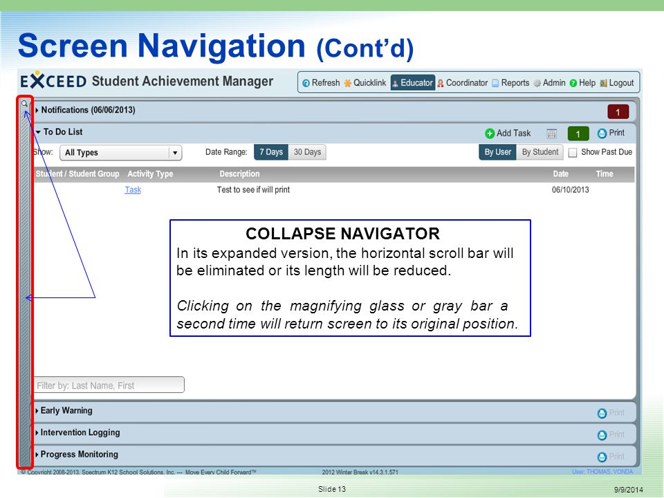 9/9/2014 Slide 13 Screen Navigation (Cont'd) COLLAPSE NAVIGATOR In its expanded version, the horizontal scroll bar will be eliminated or its length will be reduced.
