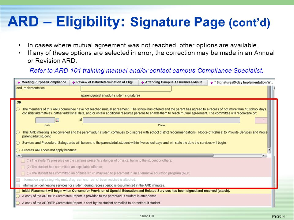 9/9/2014 Slide 138 ARD – Eligibility: Signature Page (cont'd) In cases where mutual agreement was not reached, other options are available.