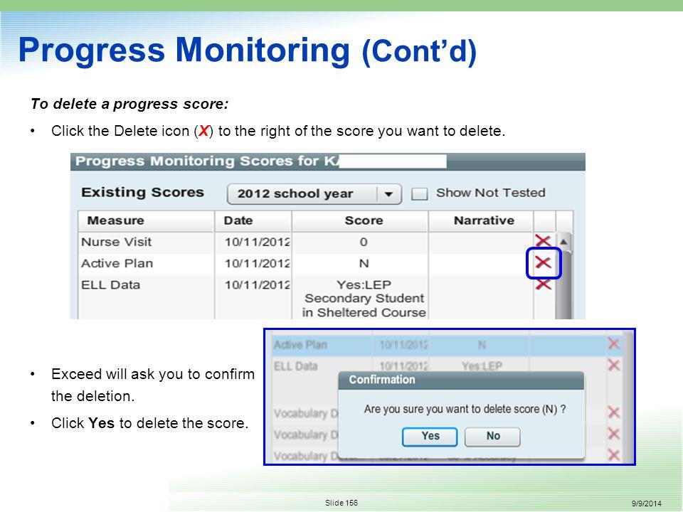 9/9/2014 Slide 156 Progress Monitoring (Cont'd) To delete a progress score: Click the Delete icon (X) to the right of the score you want to delete.