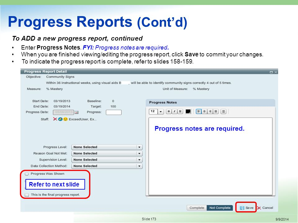 9/9/2014 Slide 173 Progress Reports (Cont'd) To ADD a new progress report, continued Enter Progress Notes.