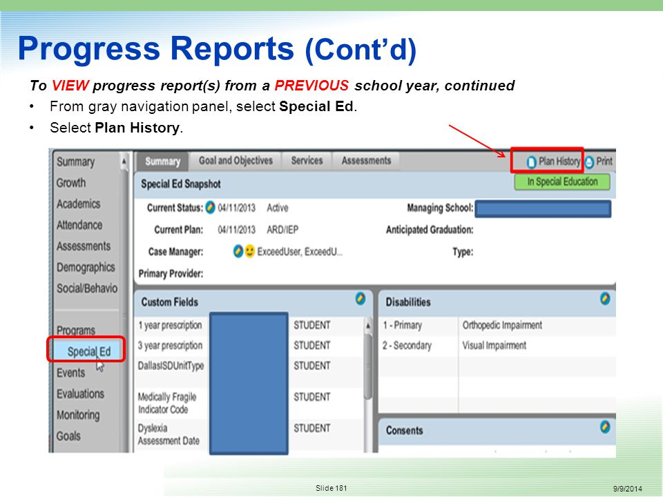 9/9/2014 Slide 181 Progress Reports (Cont'd) To VIEW progress report(s) from a PREVIOUS school year, continued From gray navigation panel, select Special Ed.