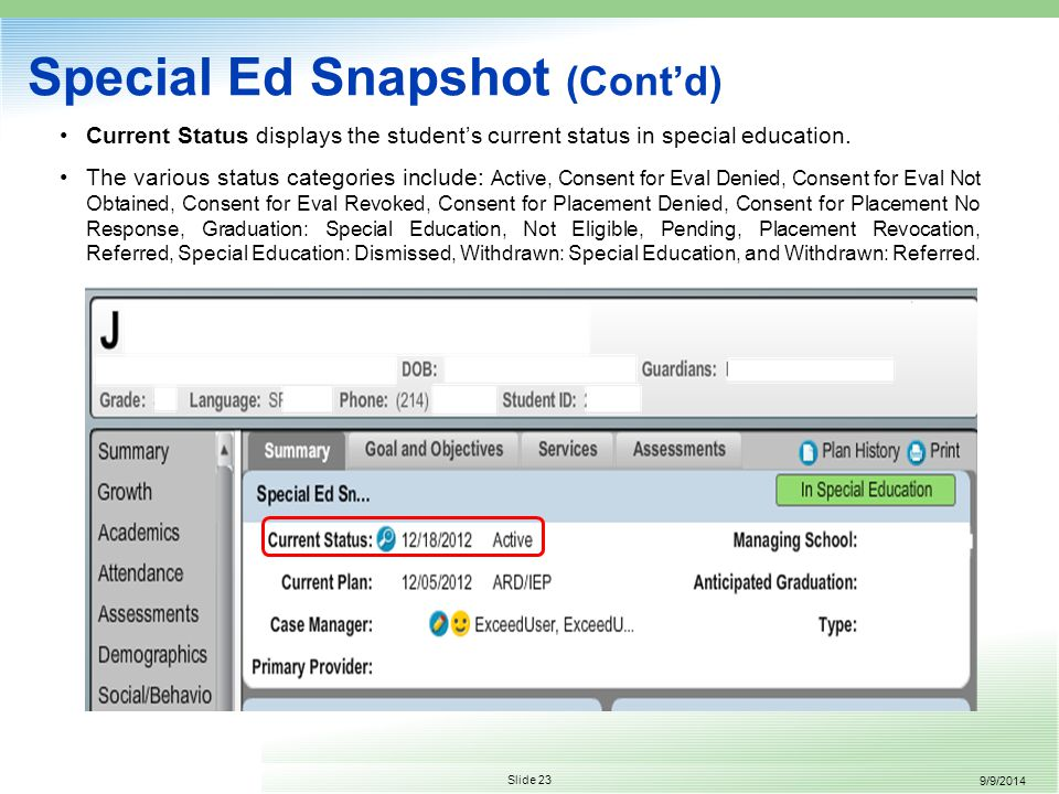 9/9/2014 Slide 23 Special Ed Snapshot (Cont'd) Current Status displays the student's current status in special education.