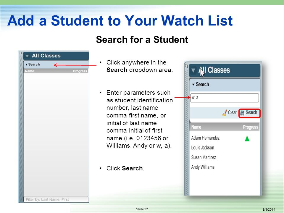 9/9/2014 Slide 32 Add a Student to Your Watch List Click anywhere in the Search dropdown area.
