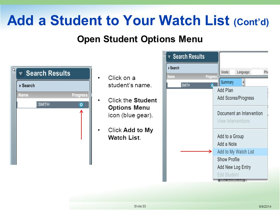 9/9/2014 Slide 33 Add a Student to Your Watch List (Cont'd) Open Student Options Menu Click on a student's name.