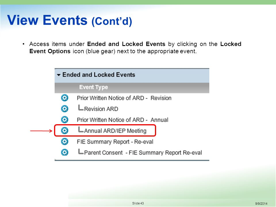 9/9/2014 Slide 43 View Events (Cont'd) Access items under Ended and Locked Events by clicking on the Locked Event Options icon (blue gear) next to the appropriate event.