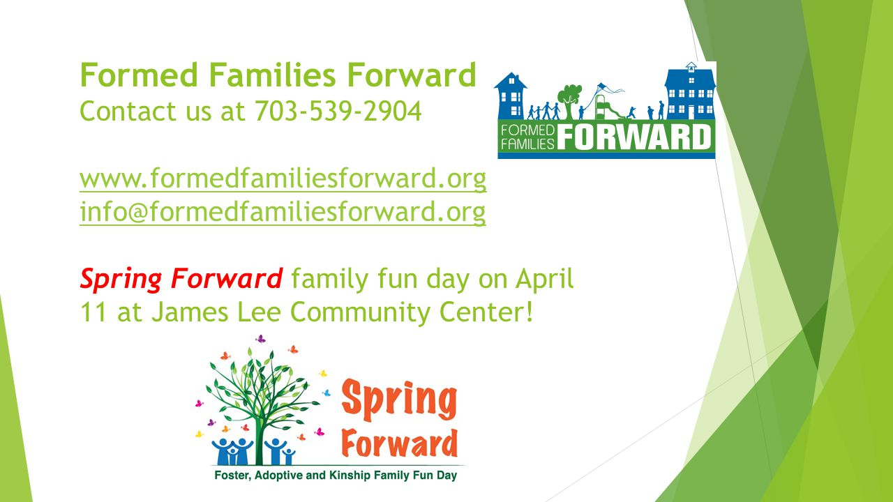 Formed Families Forward Contact us at 703-539-2904 www.formedfamiliesforward.org info@formedfamiliesforward.org Spring Forward family fun day on April
