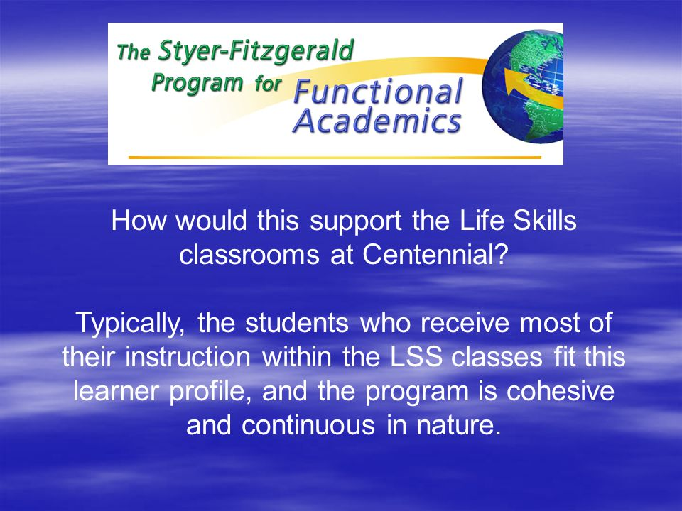 How would this support the Life Skills classrooms at Centennial.