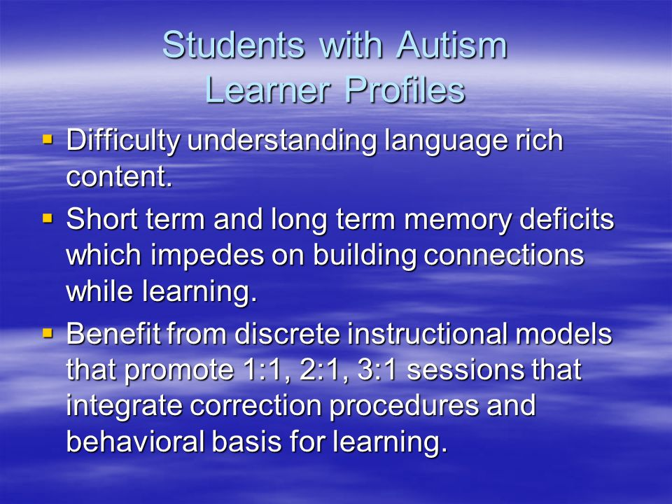 Students with Autism Learner Profiles  Difficulty understanding language rich content.