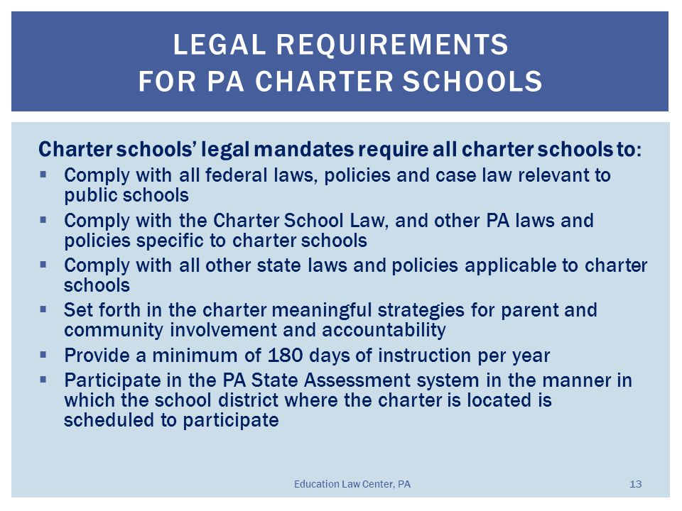 Charter schools' legal mandates require all charter schools to:  Comply with all federal laws, policies and case law relevant to public schools  Com
