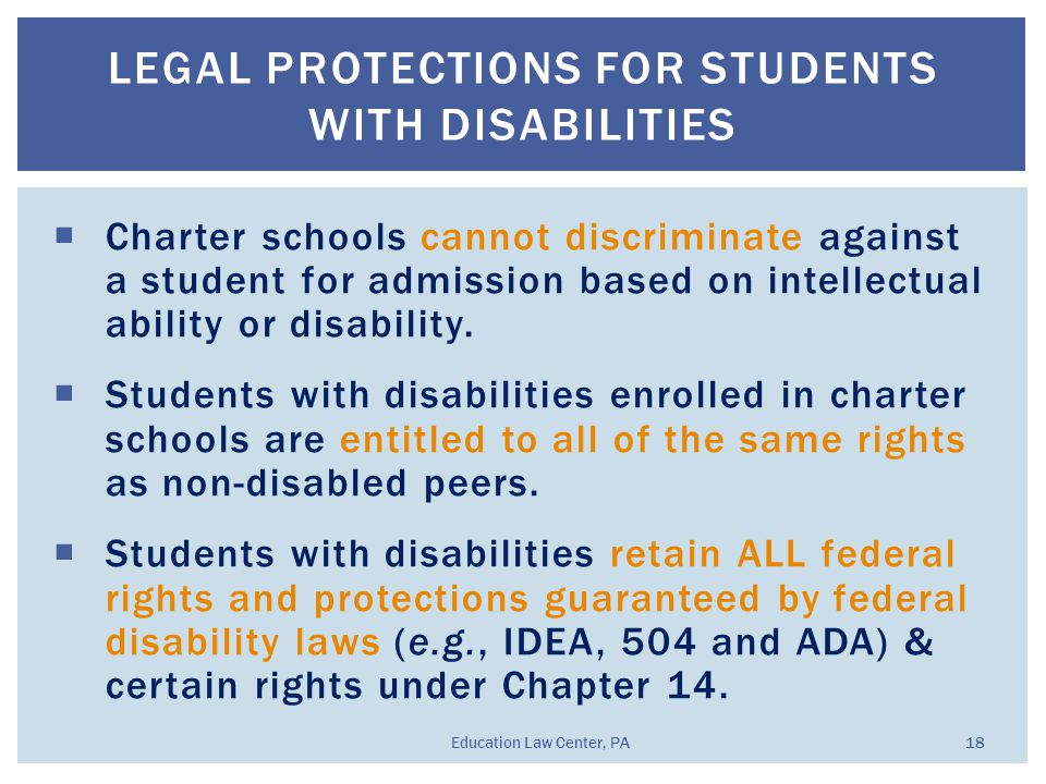  Charter schools cannot discriminate against a student for admission based on intellectual ability or disability.  Students with disabilities enroll