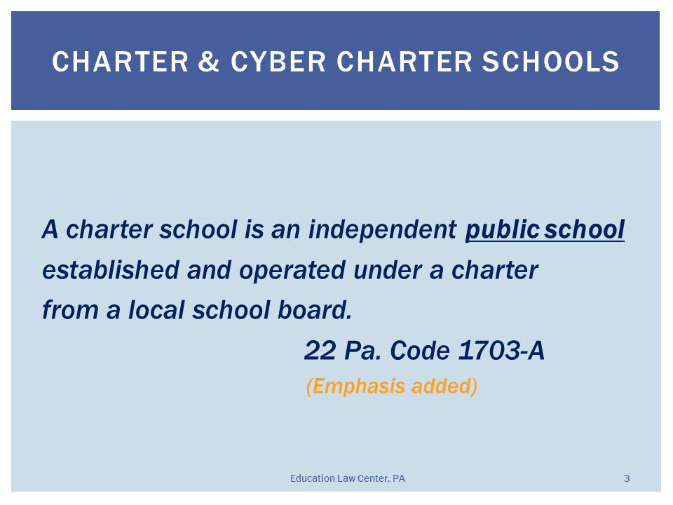 A charter school is an independent public school established and operated under a charter from a local school board. 22 Pa. Code 1703-A (Emphasis adde
