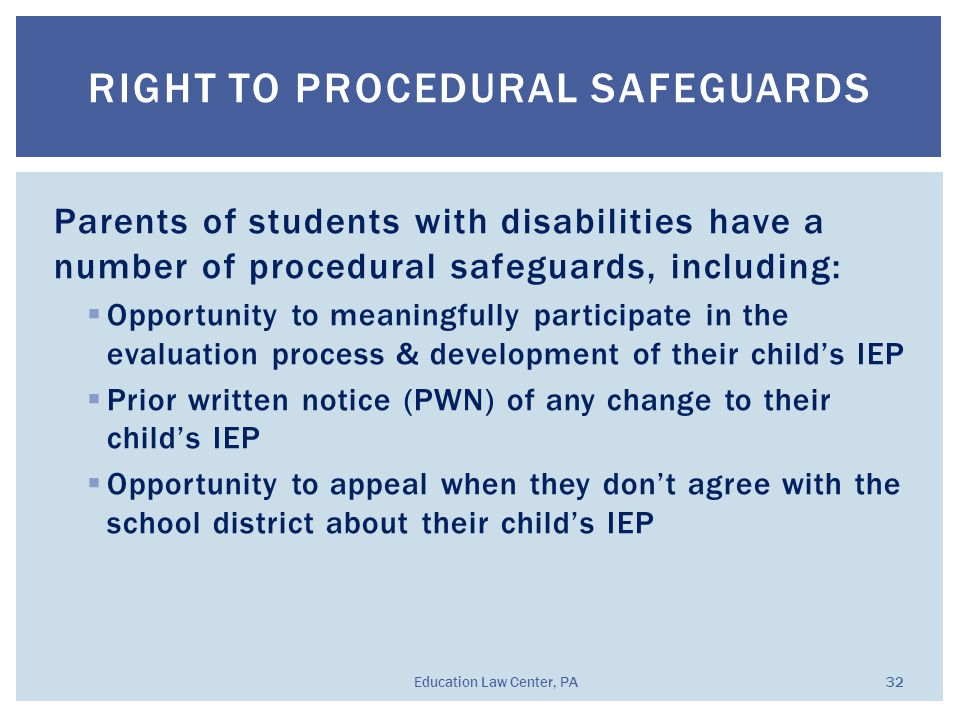 Parents of students with disabilities have a number of procedural safeguards, including:  Opportunity to meaningfully participate in the evaluation p