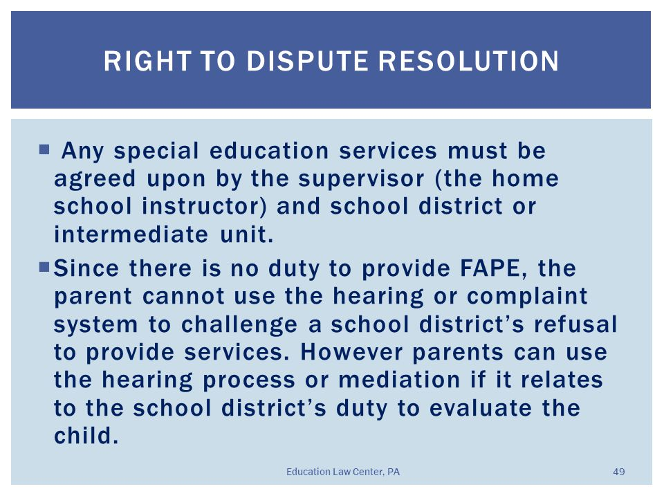  Any special education services must be agreed upon by the supervisor (the home school instructor) and school district or intermediate unit.
