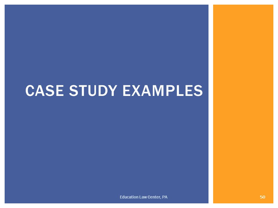 CASE STUDY EXAMPLES 50 Education Law Center, PA
