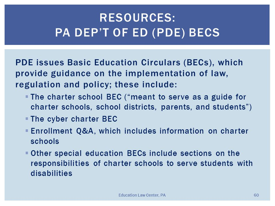 PDE issues Basic Education Circulars (BECs), which provide guidance on the implementation of law, regulation and policy; these include:  The charter
