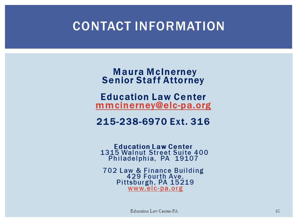 CONTACT INFORMATION Maura McInerney Senior Staff Attorney Education Law Center mmcinerney@elc-pa.org 215-238-6970 Ext. 316 Education Law Center 1315 W