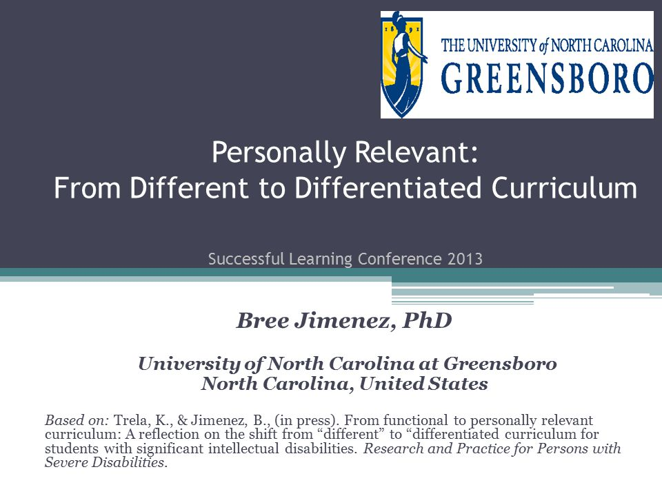 Personally Relevant: From Different to Differentiated Curriculum Successful Learning Conference 2013 Bree Jimenez, PhD University of North Carolina at Greensboro North Carolina, United States Based on: Trela, K., & Jimenez, B., (in press).