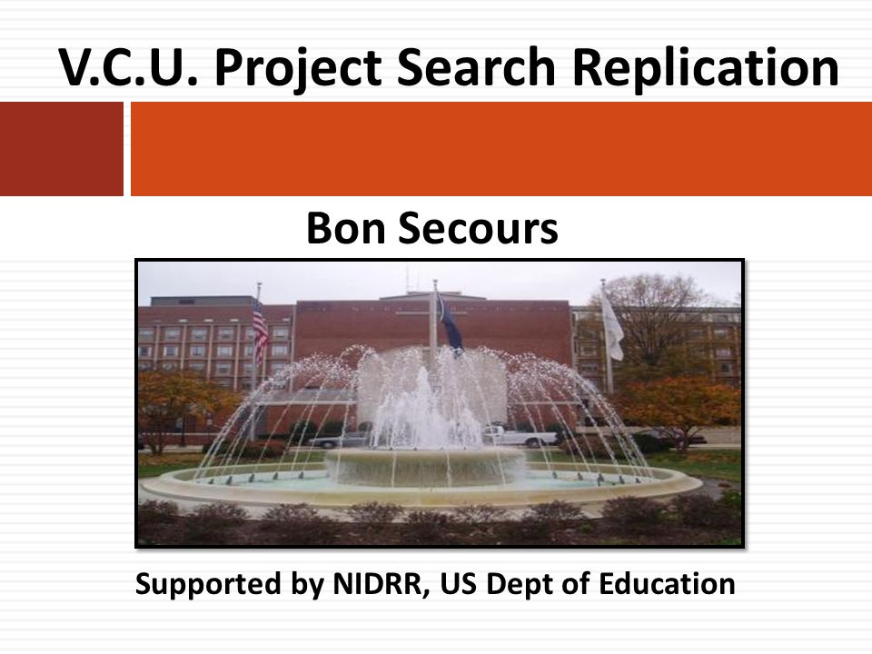 Bon Secours Supported by NIDRR, US Dept of Education V.C.U. Project Search Replication