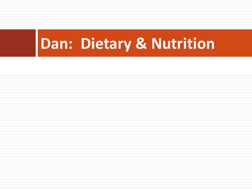 Dan: Dietary & Nutrition