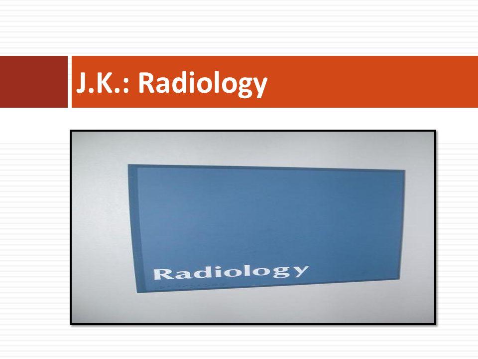 J.K.: Radiology