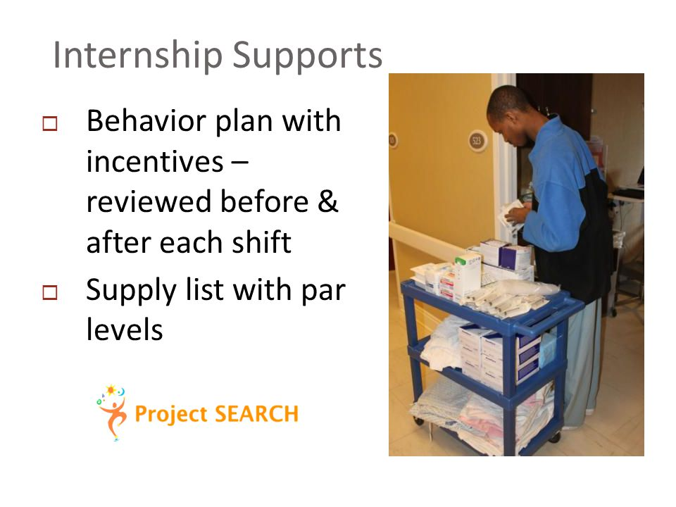 Internship Supports  Behavior plan with incentives – reviewed before & after each shift  Supply list with par levels