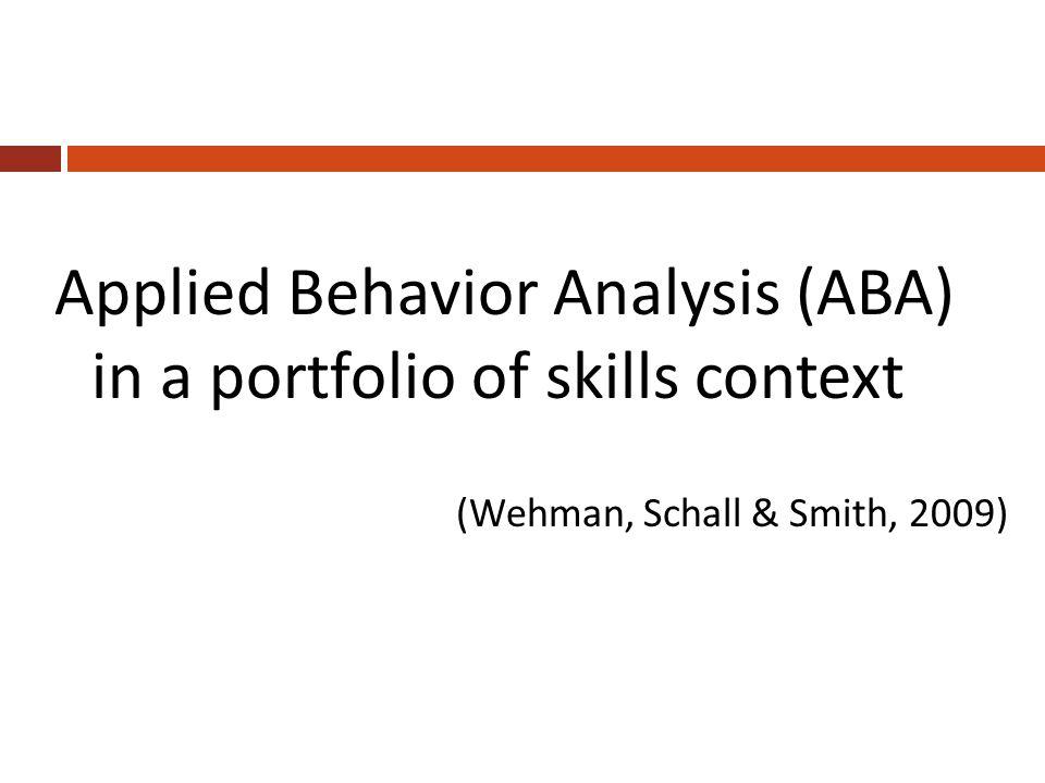 Applied Behavior Analysis (ABA) in a portfolio of skills context (Wehman, Schall & Smith, 2009)