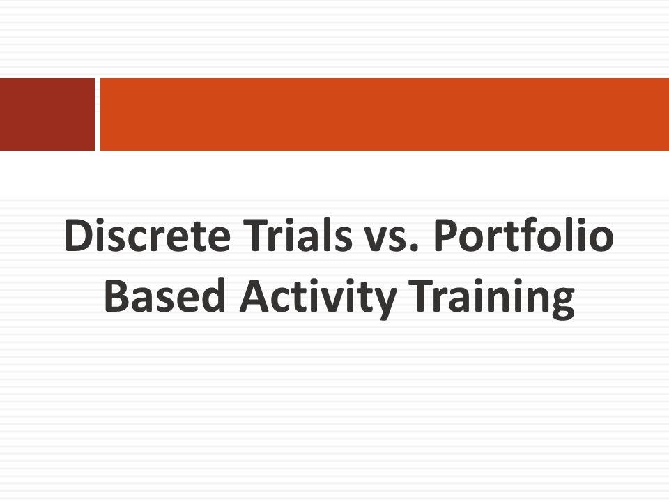 Discrete Trials vs. Portfolio Based Activity Training