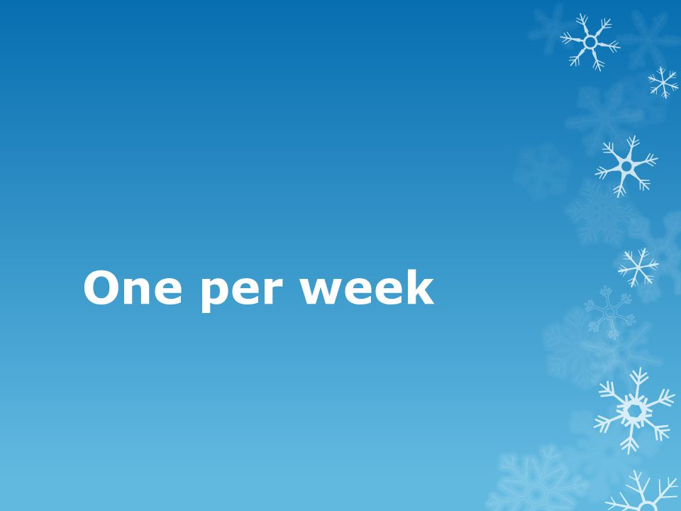 One per week