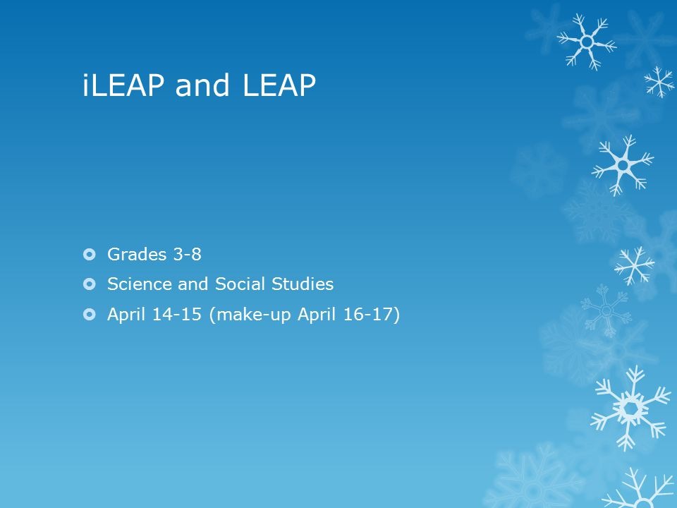 iLEAP and LEAP  Grades 3-8  Science and Social Studies  April 14-15 (make-up April 16-17)