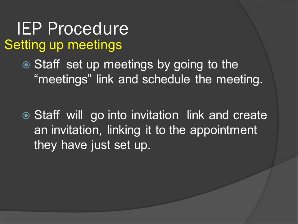 IEP Procedure  (5 weeks from IEP due date) Staff must finalize the invitation and send it out as the first notice.