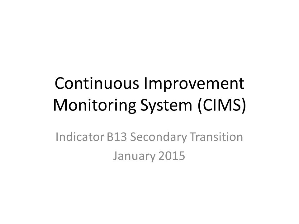 Continuous Improvement Monitoring System (CIMS) Indicator B13 Secondary Transition January 2015