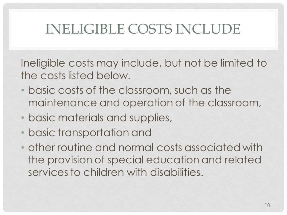 INELIGIBLE COSTS INCLUDE Ineligible costs may include, but not be limited to the costs listed below.