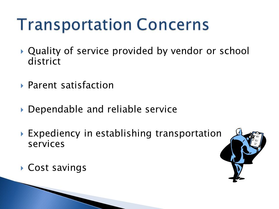  Quality of service provided by vendor or school district  Parent satisfaction  Dependable and reliable service  Expediency in establishing transportation services  Cost savings