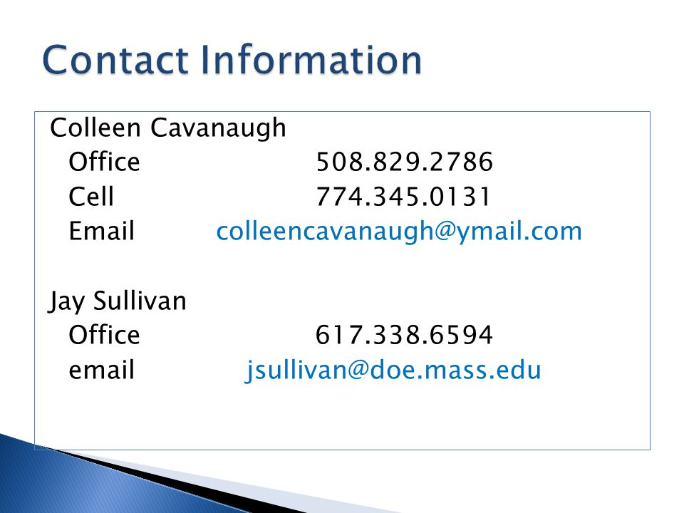 Colleen Cavanaugh Office 508.829.2786 Cell 774.345.0131 Email colleencavanaugh@ymail.com Jay Sullivan Office617.338.6594 emailjsullivan@doe.mass.edu