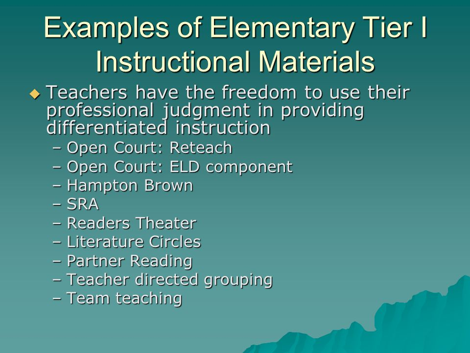 Examples of Elementary Tier I Instructional Materials  Teachers have the freedom to use their professional judgment in providing differentiated instr