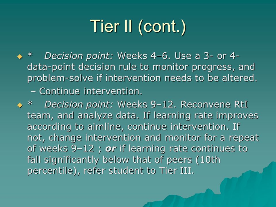 TIER III  Intensive interventions  Increase intensity of intervention to two 30-minute sessions per day, 5 days a week, conducted by trained support personnel.