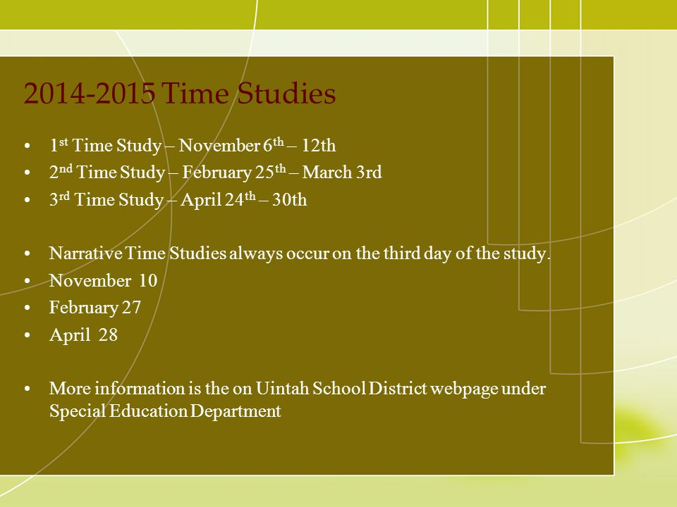 2014-2015 Time Studies 1 st Time Study – November 6 th – 12th 2 nd Time Study – February 25 th – March 3rd 3 rd Time Study – April 24 th – 30th Narrative Time Studies always occur on the third day of the study.