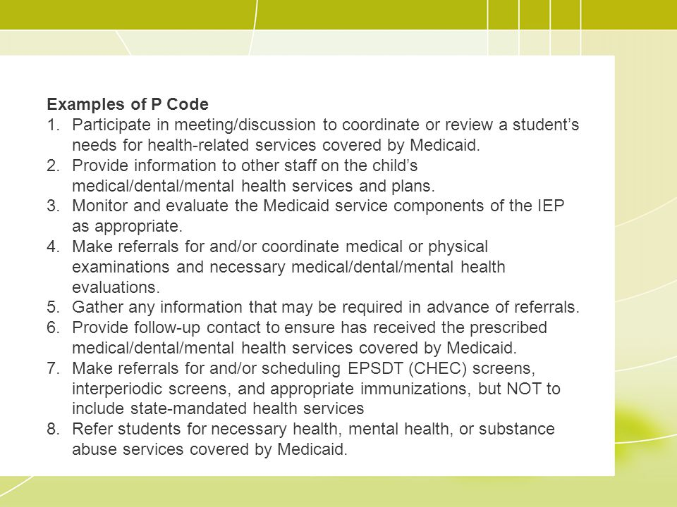 Examples of P Code 1.Participate in meeting/discussion to coordinate or review a student's needs for health-related services covered by Medicaid.