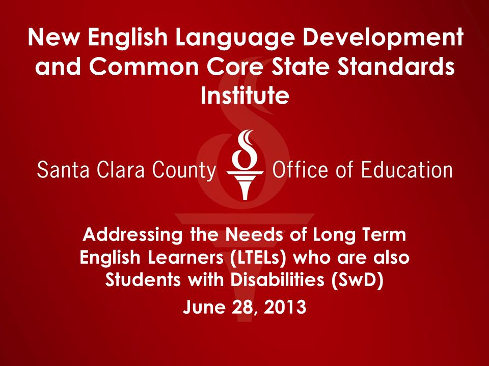 New English Language Development and Common Core State Standards Institute Addressing the Needs of Long Term English Learners (LTELs) who are also Stu