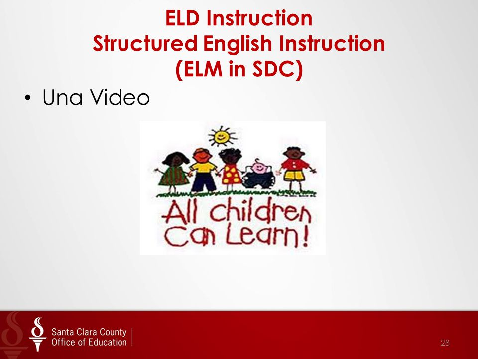 ELD Instruction Structured English Instruction (ELM in SDC) 28 Una Video