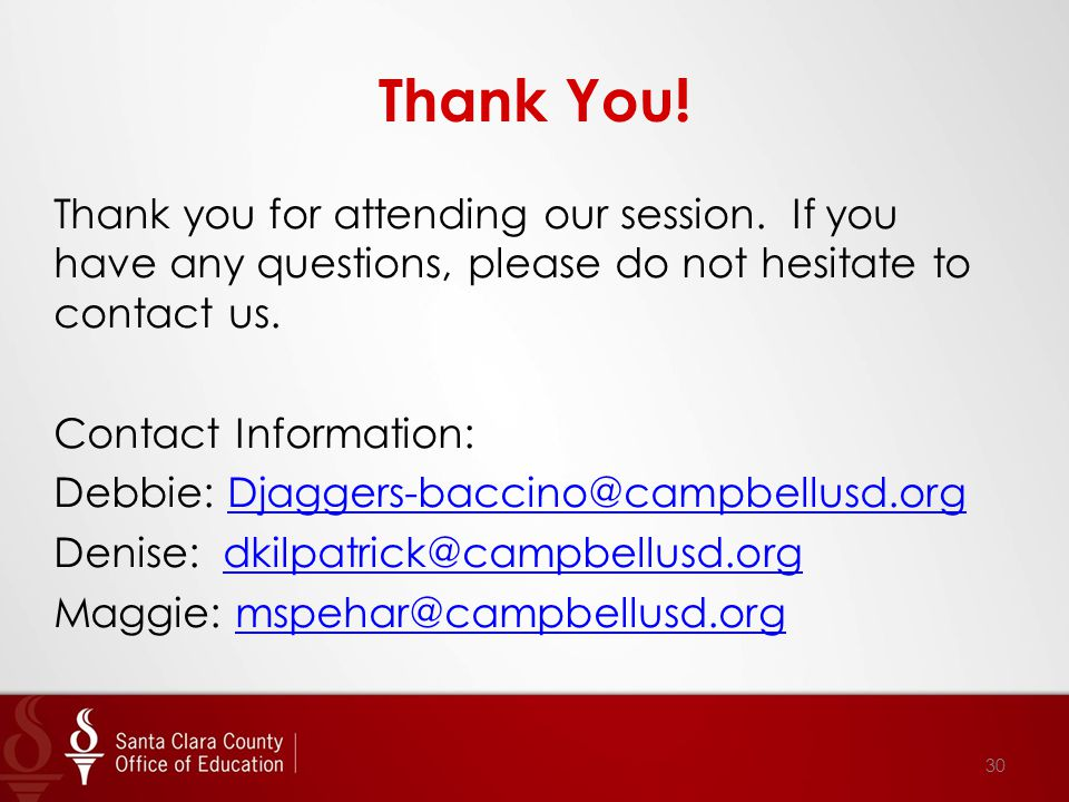 Thank You! Thank you for attending our session. If you have any questions, please do not hesitate to contact us. Contact Information: Debbie: Djaggers
