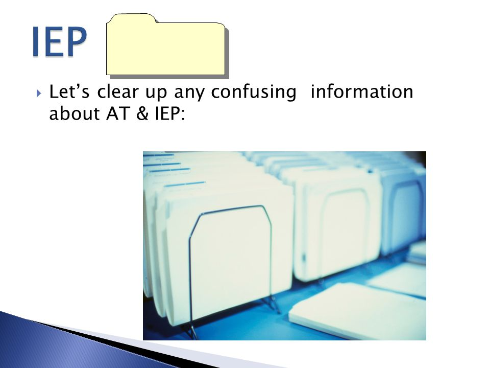  Let's clear up any confusing information about AT & IEP: